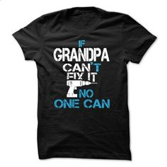 IF GRANDPA CANT FIX IT, NO ONE CAN [FATHER DAY] - #gift for friends #love gift