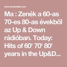 Ma : Zenék a 60-as 70-es 80-as évekből az Up & Down rádióban. Today: Hits of 60' 70' 80' years in the Up&Down radio.