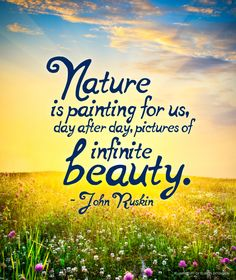 """""""Nature is painting for us, day after day, pictures of infinite beauty."""" - John Ruskin #quote #nature #outdoors"""