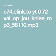 c74.clink.to yt 0 72 val_op_jou_kniee_mp3_58110.mp3