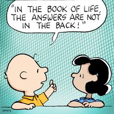 In the book of life, the answers are not in the back!