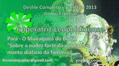 Desfile Completo Carnaval 2013 (COM NARRAÇÃO) - Imperatriz Leopoldinense