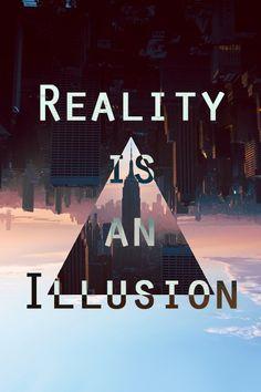 Realidade é uma ilusão.                                                                                                                                                                                 Mais