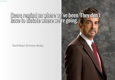 Scars remind us where we've been. They don't have to dictate where we're going. ~ David Rossi (Criminal Minds)