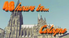 48 hours in Cologne (almost) |