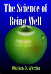 Free - Read The Science of Being Well by Wallace D Wattles