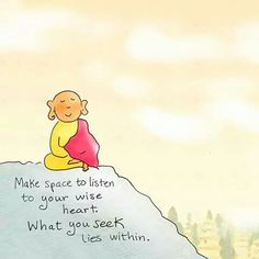 *Buddha Doodle* - Make space to listen to your wise heart. What you seek lies within Tiny Buddha, Little Buddha, Buddha Zen, Buddha Quote, Buddha Wisdom, Buddhist Quotes, Spiritual Quotes, Quotes Positive, Yoga Quotes