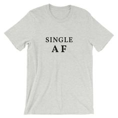 Single AF shirt, Funny Single Tshirt, Valentines day tee, Short-Sleeve Unisex T-Shirt, sassy shirt, gift