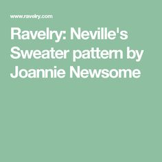 Ravelry: Neville's Sweater pattern by Joannie Newsome