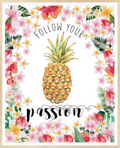 Follow Your Passion,Pineapple Print, Tropical Decor, Flowers Frame, Art Quote…