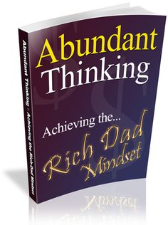 Abundant thinking is a form of positive thinking. It is about creating a mindset of positive values that allow you to perceive your life as one of abundance, not one of deficit. Positive Thinking Books, Books For Self Improvement, Personal Development Books, Rich Dad, Creating A Business, Free Ebooks, Self Help, Abundance, This Book