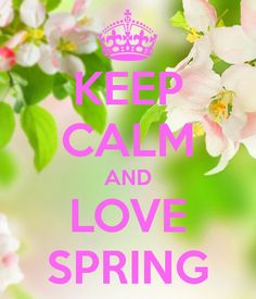 KEEP CALM AND LOVE SPRING