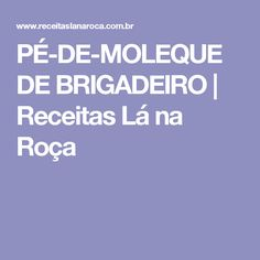 PÉ-DE-MOLEQUE DE BRIGADEIRO | Receitas Lá na Roça