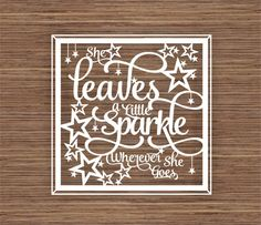 COMMERCIAL She leaves a little sparkle wherever she goes PDF SVG Instant Download Digital Papercut Template