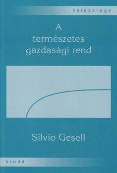 Silvio Gesell - A Természetes Gazdasági Rend teljes pdf könyv letöltés Chart, History, Historia