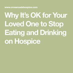 Why It's OK for Your Loved One to Stop Eating and Drinking on Hospice Hospice Social Worker, Hospice Nurse, Hospice Quotes, Nurse Quotes, Social Work Quotes, Caring For Mums, Nursing Assessment, Dementia Care, Life Care