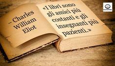 Sei d'accordo con Eliot?  «I libri sono gli amici più costanti e gli insegnanti più pazienti.» — Charles William Eliot (Boston, 20 marzo 1834 – Northeast Harbor, 22 agosto 1926), accademico americano, presidente dell'università di Harvard.