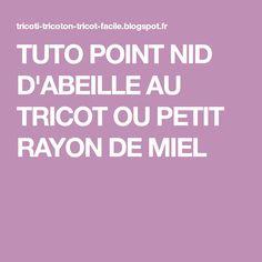 TUTO POINT NID D'ABEILLE AU TRICOT OU PETIT RAYON DE MIEL Le Point, Calm, Points, Crochet, Honey, Crochet Crop Top, Chrochet, Knitting, Haken