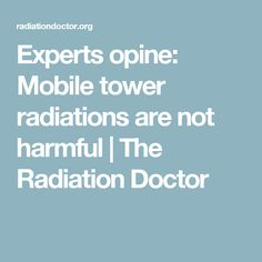The Telecommunication company and world health organization declared that the Radiation of Mobile Tower are not Harmful for us.