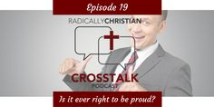 """In this episode of the CrossTalk podcast, Sam Dominguez, James Sumners, and Wes McAdams discuss """"pride."""" Is it ever right to feel proud? What about the way we feel about our children, a…"""