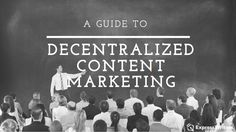 A #Guide To Decentralized #ContentMarketing by Ryan Levacy via Express Writers
