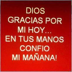 Thanks to God For My Today-in Spanish-from FB page of   Maritza Laboy-PR