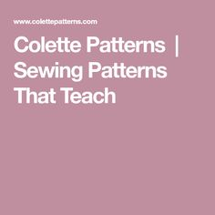 Colette Patterns  |  Sewing Patterns That Teach