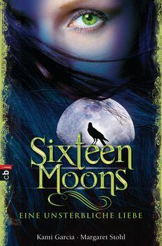 Kami Garcia, Margaret Stohl - Sixteen Moons - Eine unsterbliche Liebe (Beautiful Creatures 01)