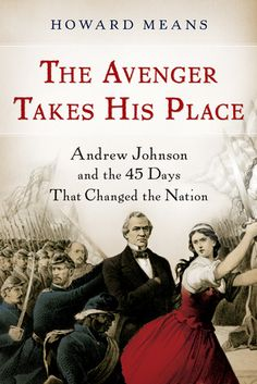 The Avenger Takes His Place- Andrew Johnson and the 45 Days That Changed the Nation by Howard Means http://www.bookscrolling.com/the-best-books-to-learn-about-president-andrew-johnson/