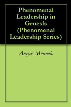 Phenomenal Leadership in Genesis (Phenomenal Leadership Series) by Amyas Mvunelo. $9.99. 125 pages. Learn from God as the leader. Learn from the accomplishments and failures of Adam, Eve, Noah, Abraham up to Joseph.                            Show more                               Show less
