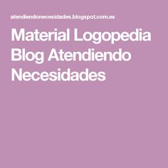 Material Logopedia         Blog          Atendiendo Necesidades