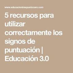 5 recursos para utilizar correctamente los signos de puntuación | Educación 3.0