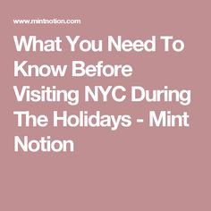 What You Need To Know Before Visiting NYC During The Holidays - Mint Notion