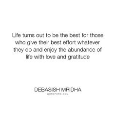 "Debasish Mridha - ""Life turns out to be the best for those who give their best effort whatever they..."". life, inspirational, truth, philosophy, wisdom, happiness, hope, knowledge, education, quotes, intelligence, love"