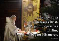 Our only hope is in Jesus Christ. Let us submit ourselves to Him, and beg for His mercy. Year Of Mercy, Early Church Fathers, Wait Upon The Lord, Augustine Of Hippo, True Faith, Orthodox Christianity, Catholic Prayers, Lutheran, Bible Quotes