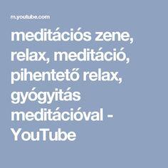 meditációs zene, relax, meditáció, pihentető relax, gyógyitás meditációval - YouTube