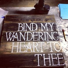 Bind My Wandering Heart To Thee...  Pallet Sign  Sold on ETSY