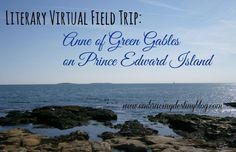 Literary Virtual Field Trip: Anne of Green Gables and Prince Edward Island #homeschool