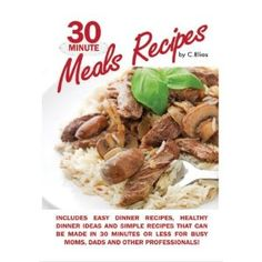30 Minute Meals Recipes includes Easy Dinner Recipes, Healthy Dinner Ideas and Simple Recipes that can be made in 30 Minutes or Less for Busy Moms, Dads & Other Professionals! (Kindle Edition) http://www.amazon.com/dp/B005DR1Z04/?tag=wwwmoynulinfo-20 B005DR1Z04