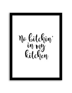 Download and print this free printable No Bitchin' in my Kitchen wall art for your home or office!