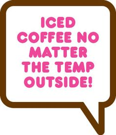 WorDDs of a passionate DD Iced Coffee fan. I have my Iced Mocha EVVVEERRY day!