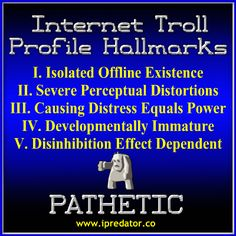 "Internet Trolls | Cyber Harassment & Online Provocateurs | iPredator Visit iPredator Inc.'s ""Internet Trolls"" webpage to review or download, at no cost, information on cyber harassment, internet trolls & cyber provocateurs. http://www.ipredator.co/ipredator/cyber-harassment/internet-trolls/"