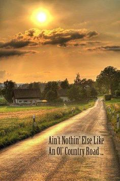 Ain't Nothin' Else Like an Ol' Country Road It Just Sorta Soothes the Soul From Your Head Down to Your Toes