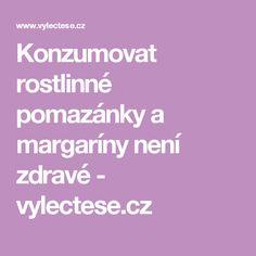 Konzumovat rostlinné pomazánky a margaríny není zdravé - vylectese.cz