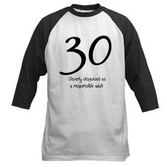 30 cleverly disguised as a responsible adult!