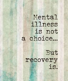 mental illness is not a choice but recovery is