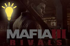 Mafia 3 rivals tips and tricks: hints and strategies to rule the streets