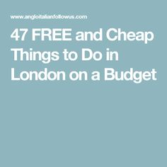 47 FREE and Cheap Things to Do in London on a Budget