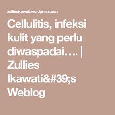 Cellulitis, infeksi kulit yang perlu diwaspadai….   Zullies Ikawati's Weblog