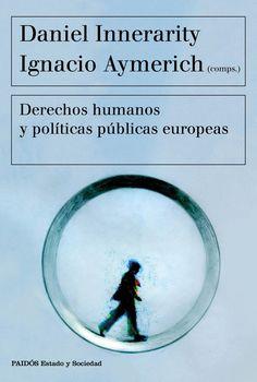 Derechos humanos y políticas públicas europeas / Daniel Innerarity e Ignacio  Aymerich (comps.).. -- Barcelona : Paidós, 2016.